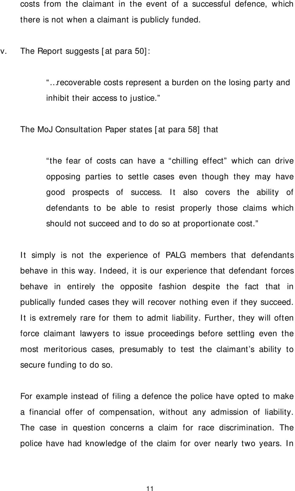 The MoJ Consultation Paper states [at para 58] that the fear of costs can have a chilling effect which can drive opposing parties to settle cases even though they may have good prospects of success.