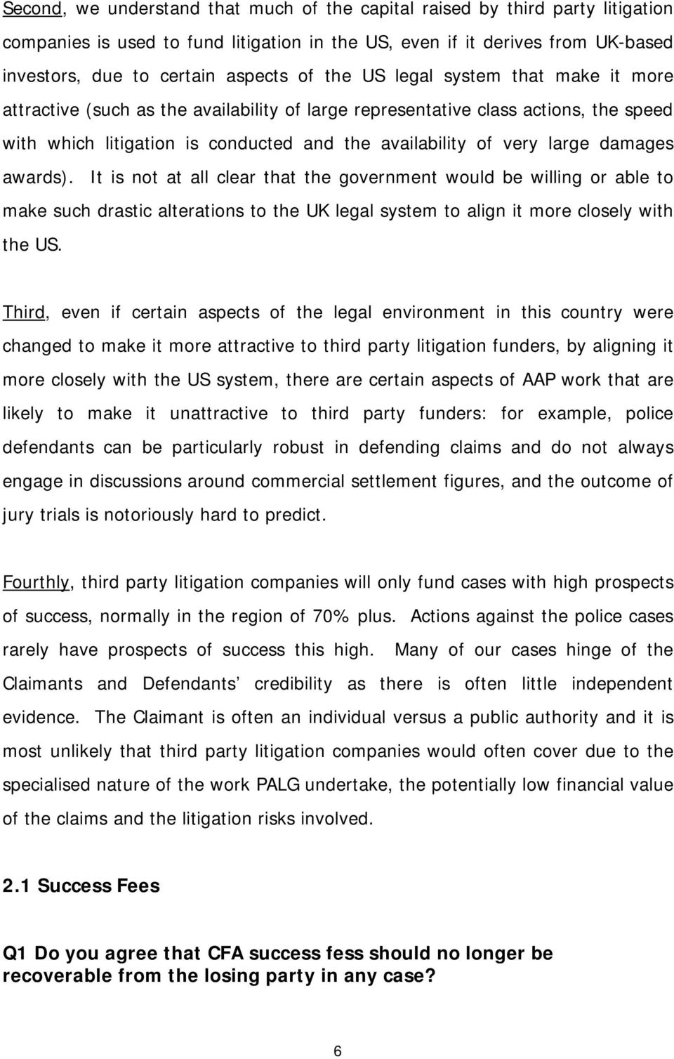 damages awards). It is not at all clear that the government would be willing or able to make such drastic alterations to the UK legal system to align it more closely with the US.