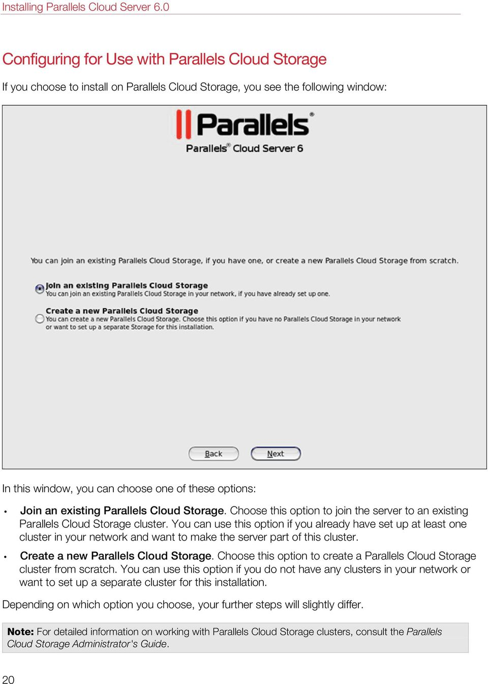 existing Parallels Cloud Storage. Choose this option to join the server to an existing Parallels Cloud Storage cluster.