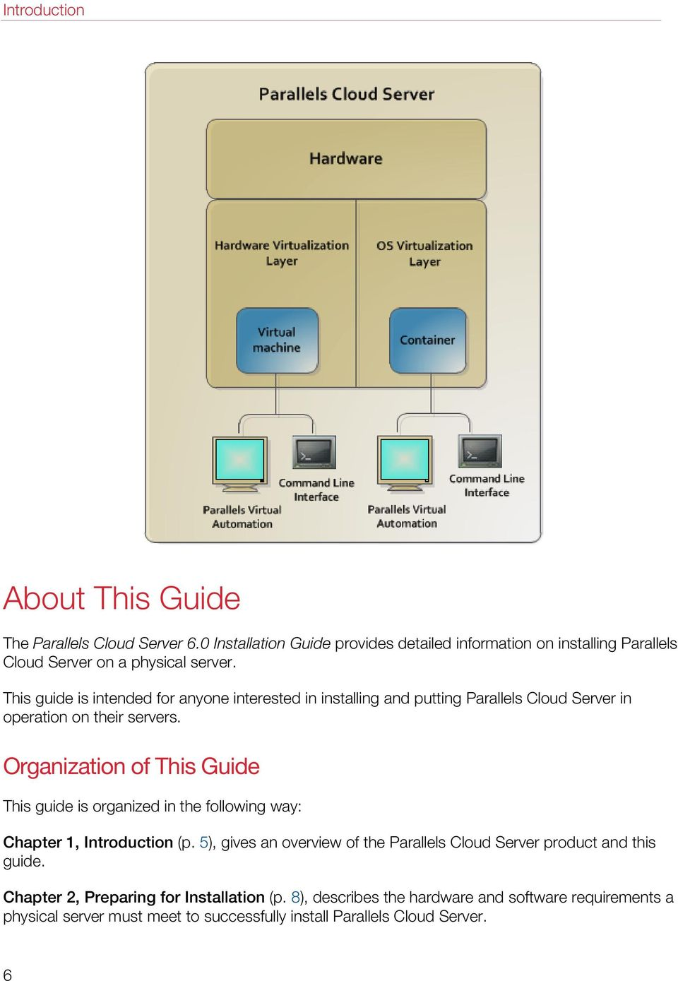 This guide is intended for anyone interested in installing and putting Parallels Cloud Server in operation on their servers.