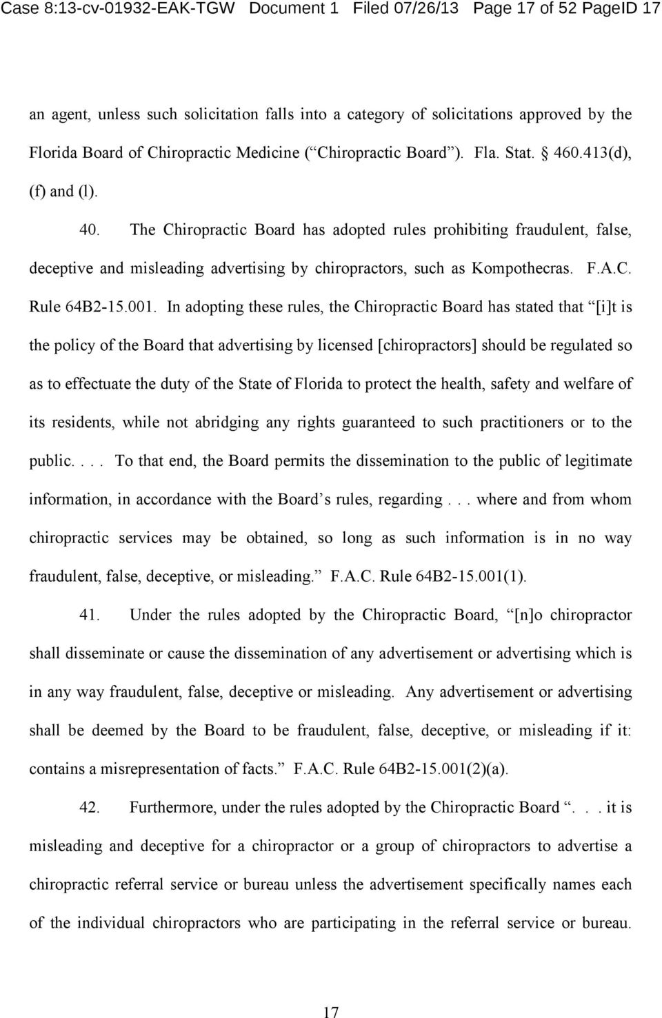 413(d), (f) and (l). 40. The Chiropractic Board has adopted rules prohibiting fraudulent, false, deceptive and misleading advertising by chiropractors, such as Kompothecras. F.A.C. Rule 64B2-15.001.