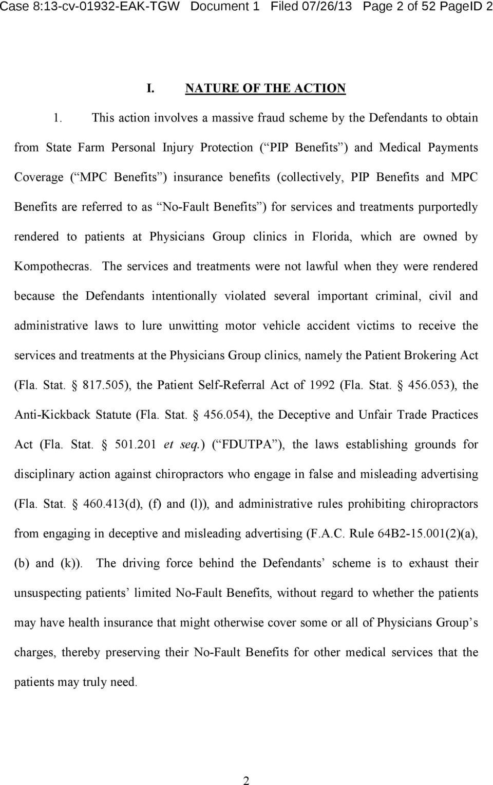 This action involves a massive fraud scheme by the Defendants to obtain from State Farm Personal Injury Protection ( PIP Benefits ) and Medical Payments Coverage ( MPC Benefits ) insurance benefits