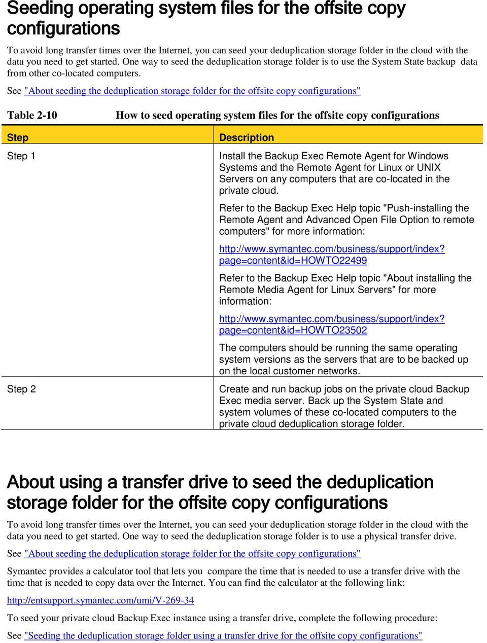 "See ""About seeding the deduplication storage folder for the offsite copy configurations"" Table 2-10 Step Step 1 Step 2 How to seed operating system files for the offsite copy configurations"