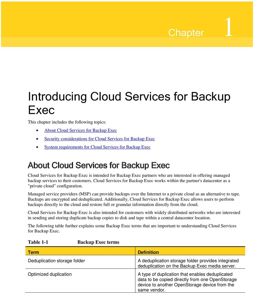 "services to their customers. Cloud Services for Backup Exec works within the partner's datacenter as a ""private cloud"" configuration."