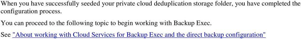 You can proceed to the following topic to begin working with Backup Exec.