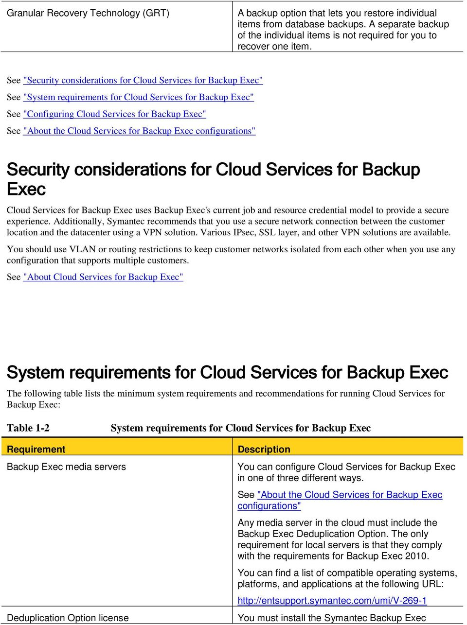 "Services for Backup Exec configurations"" Security considerations for Cloud Services for Backup Exec Cloud Services for Backup Exec uses Backup Exec's current job and resource credential model to"
