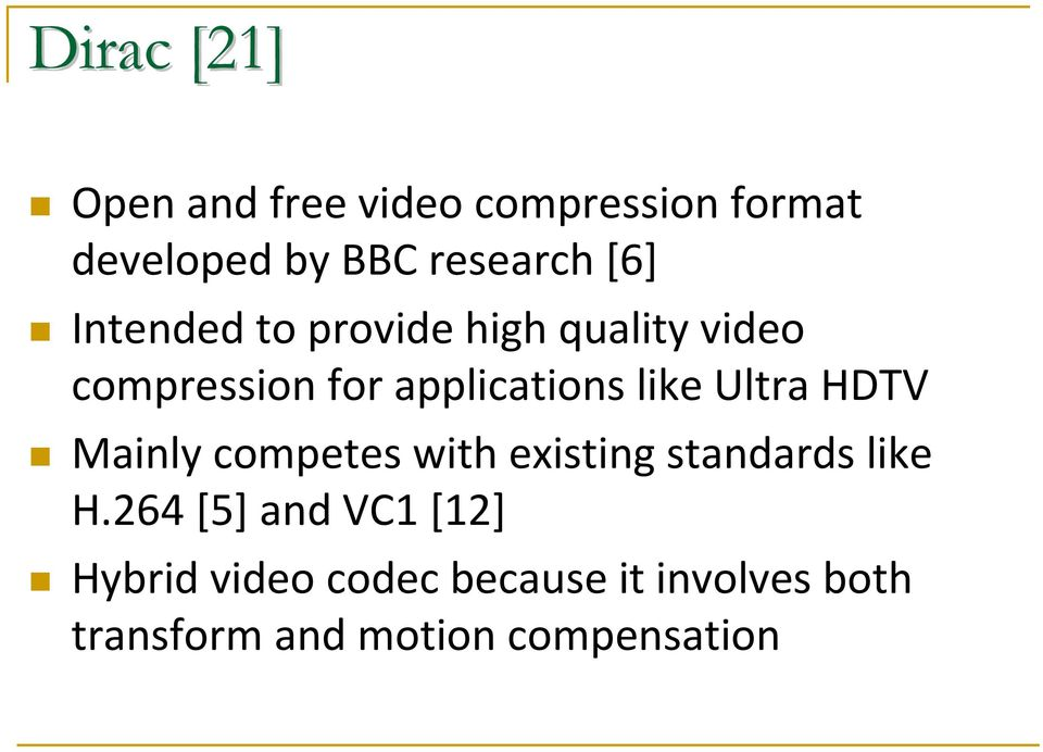 Ultra HDTV Mainly competes with existing standards like H.