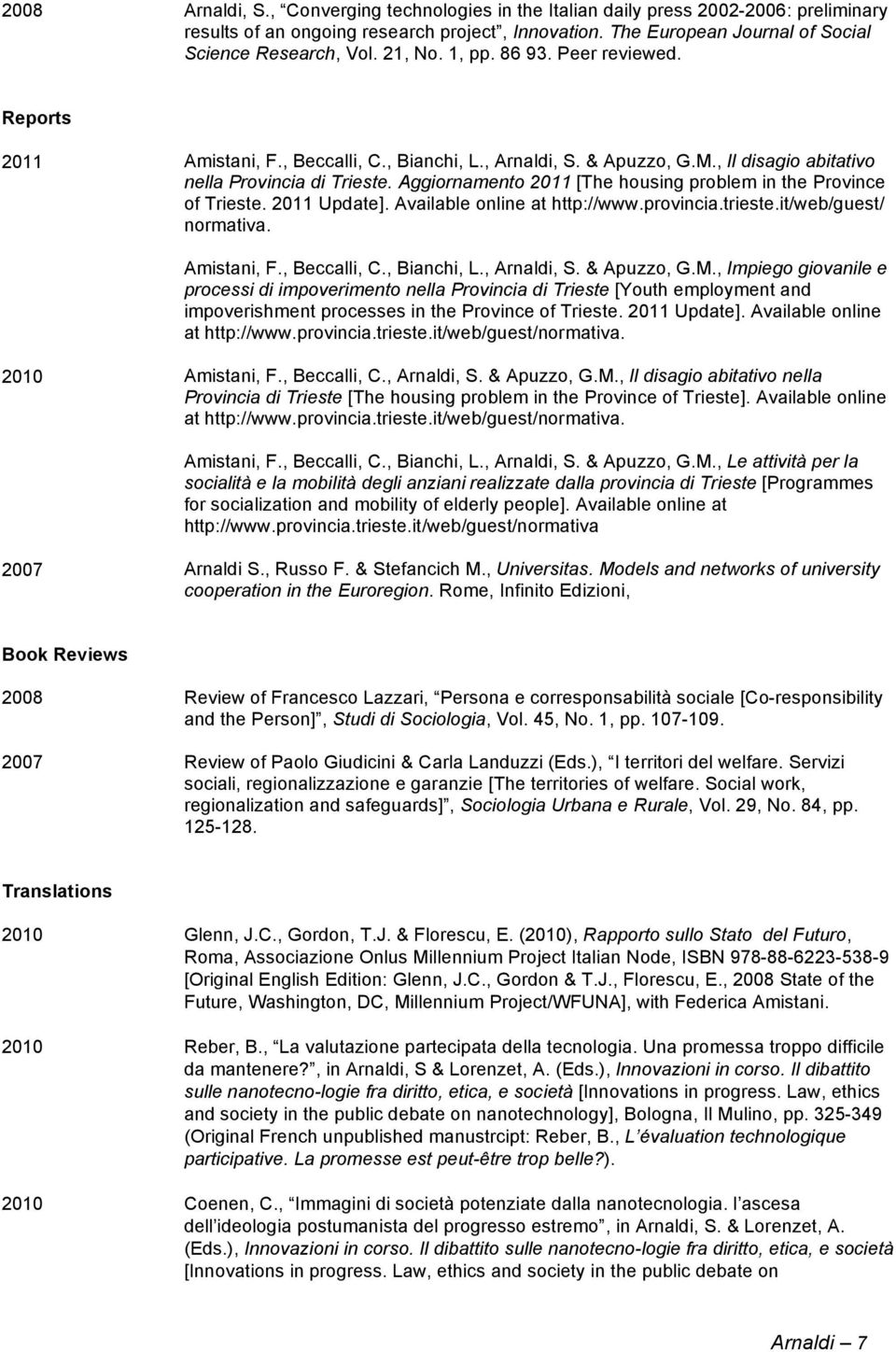 Aggiornamento 2011 [The housing problem in the Province of Trieste. 2011 Update]. Available online at http://www.provincia.trieste.it/web/guest/ normativa. Amistani, F., Beccalli, C., Bianchi, L.