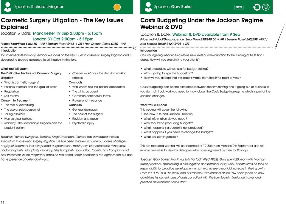 Costs Budgeting Under the Jackson Regime Webinar & DVD Location & Date: Webinar & DVD available from 9 Sep Prices Individual/Group licence: SmartPlan 30/ 49.