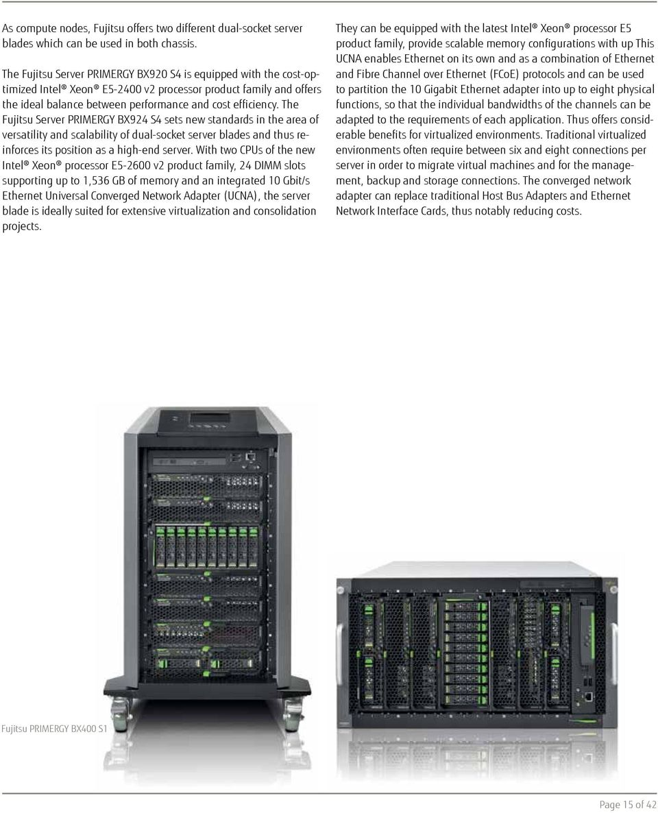 The Fujitsu Server PRIMERGY BX924 S4 sets new standards in the area of versatility and scalability of dual-socket server blades and thus reinforces its position as a high-end server.