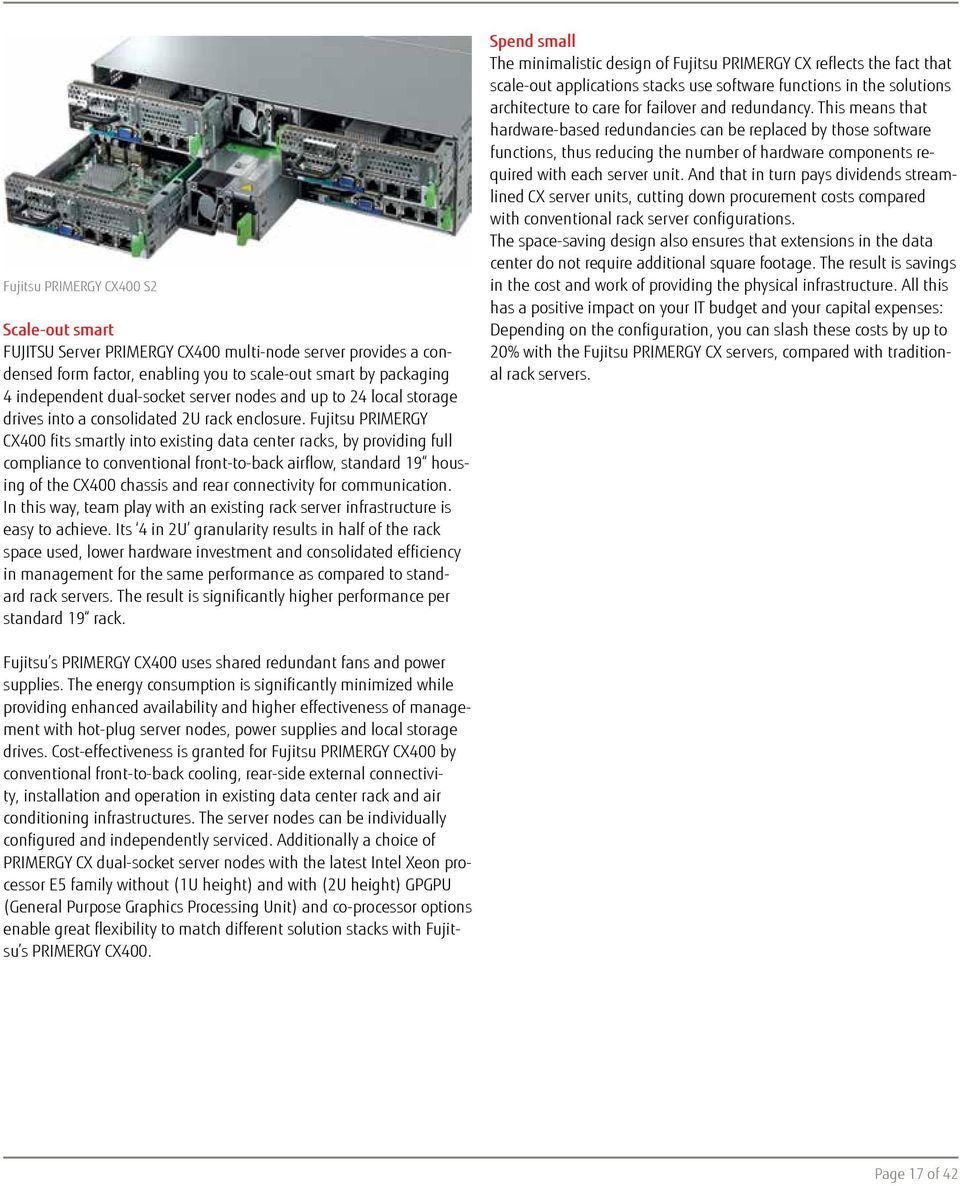 Fujitsu PRIMERGY CX400 fits smartly into existing data center racks, by providing full compliance to conventional front-to-back airflow, standard 19 housing of the CX400 chassis and rear connectivity