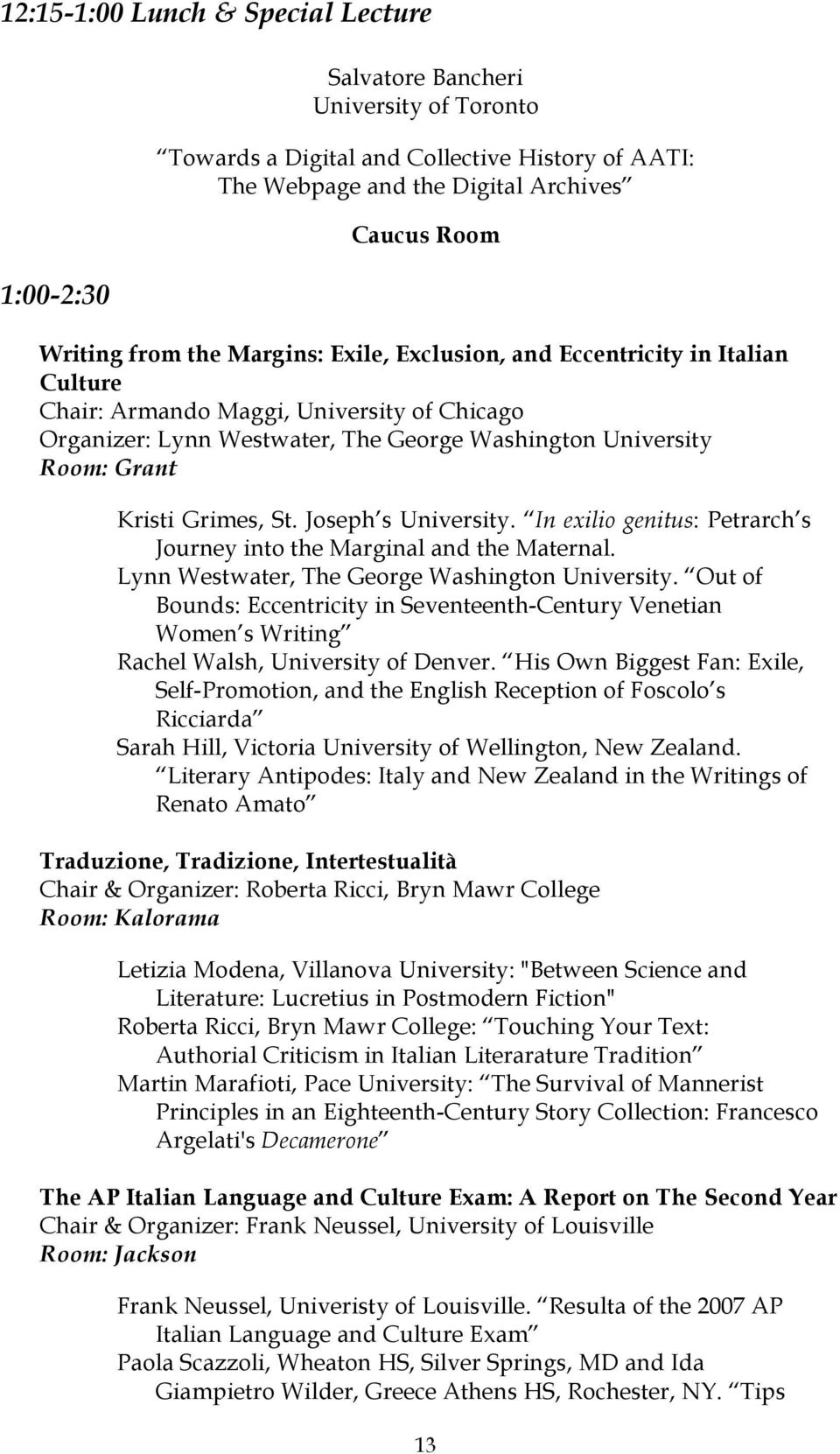 St. Joseph s University. In exilio genitus: Petrarch s Journey into the Marginal and the Maternal. Lynn Westwater, The George Washington University.