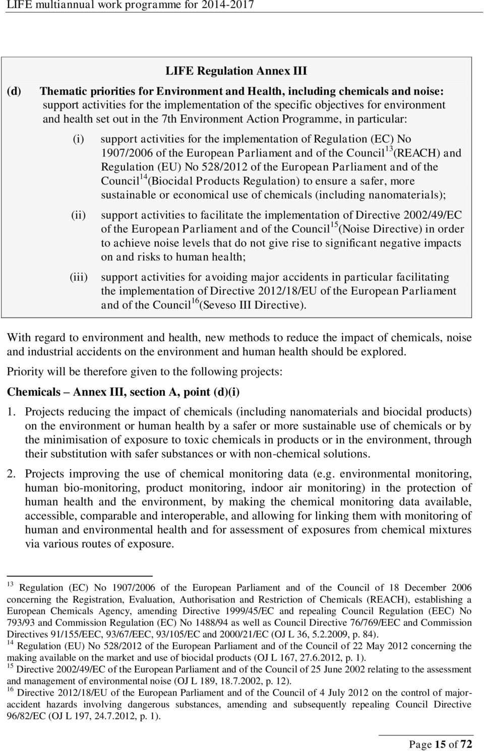 Council 13 (REACH) and Regulation (EU) No 528/2012 of the European Parliament and of the Council 14 (Biocidal Products Regulation) to ensure a safer, more sustainable or economical use of chemicals