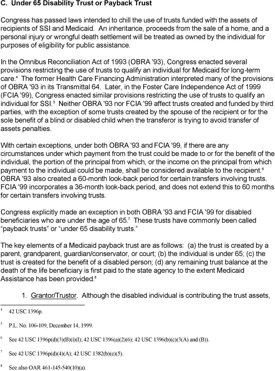 In the Omnibus Reconciliation Act of 1993 (OBRA '93), Congress enacted several provisions restricting the use of trusts to qualify an individual for Medicaid for long-term care.