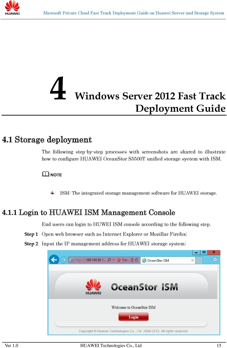 unified storage syetem with ISM. ISM: The integrated storage management software for HUAWEI storage. 4.1.