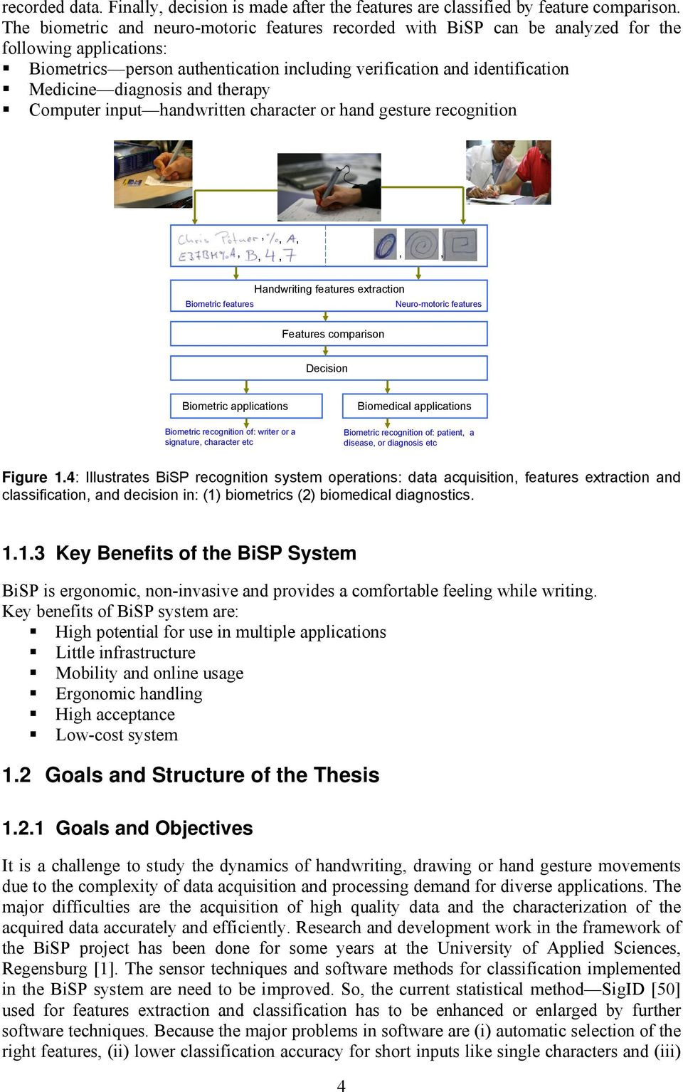 diagnosis and therapy Computer input handwritten character or hand gesture recognition,,,,,,,, Biometric features Handwriting features extraction Neuro-motoric features Features comparison Decision
