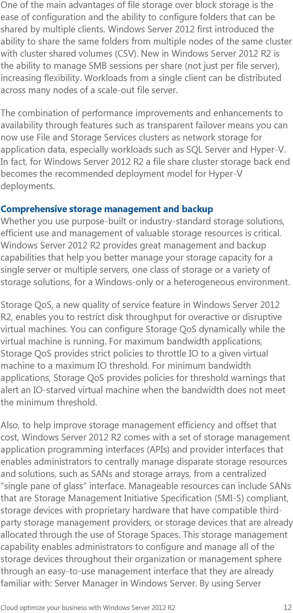 New in Windows Server 2012 R2 is the ability to manage SMB sessions per share (not just per file server), increasing flexibility.