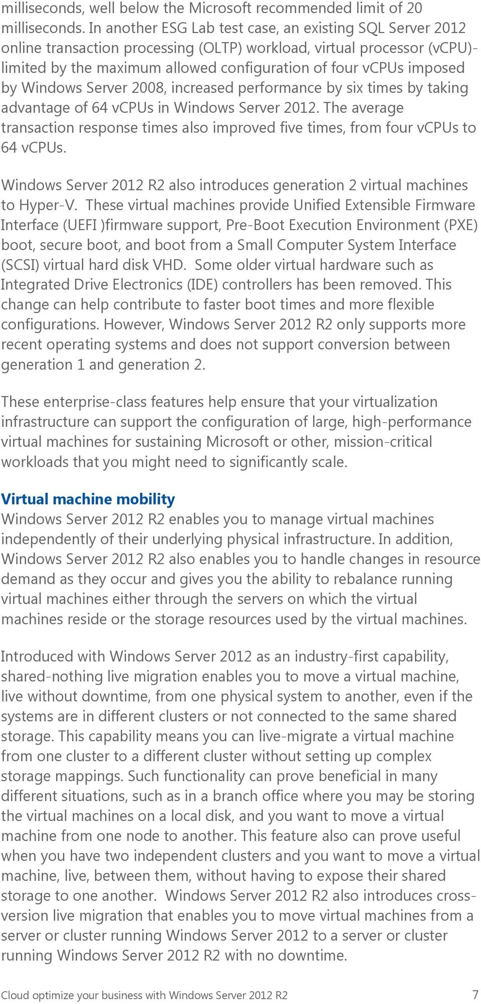 by Windows Server 2008, increased performance by six times by taking advantage of 64 vcpus in Windows Server 2012.