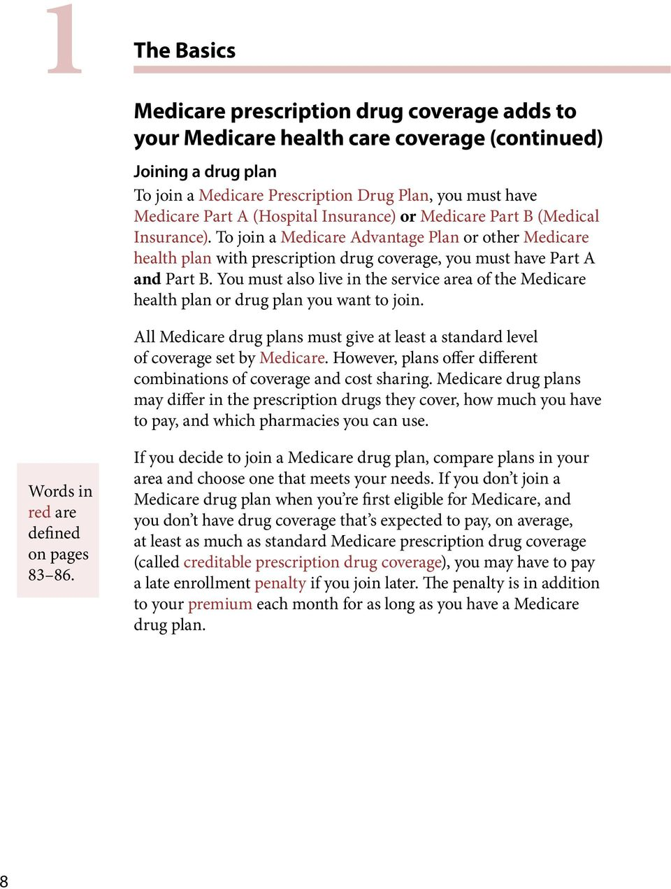 You must also live in the service area of the Medicare health plan or drug plan you want to join. All Medicare drug plans must give at least a standard level of coverage set by Medicare.