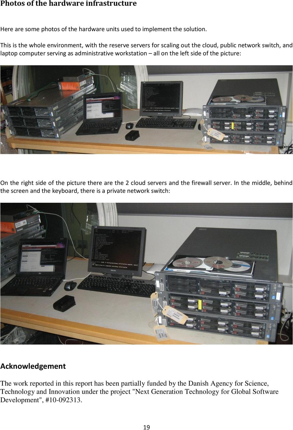 side of the picture: On the right side of the picture there are the 2 cloud servers and the firewall server.