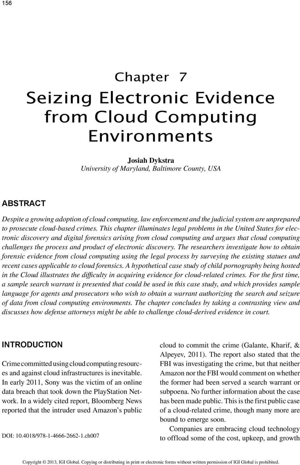 This chapter illuminates legal problems in the United States for electronic discovery and digital forensics arising from cloud computing and argues that cloud computing challenges the process and