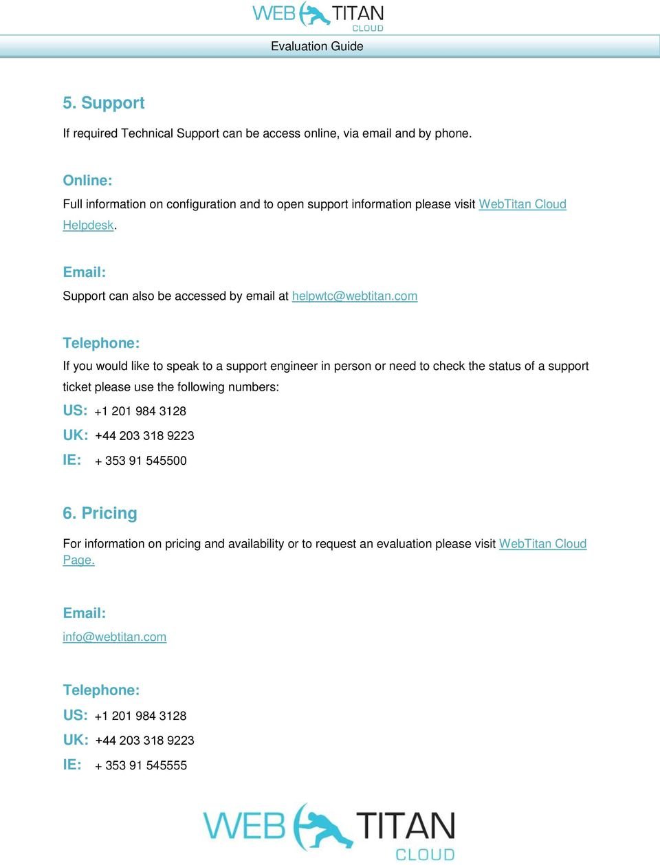 Email: Support can also be accessed by email at helpwtc@webtitan.