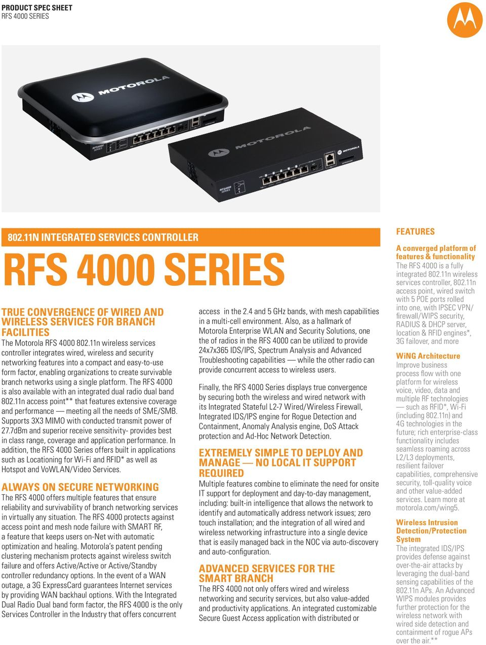 The RFS 4000 is also available with an integrated dual radio dual band access point** that features extensive coverage and performance meeting all the needs of SME/SMB.
