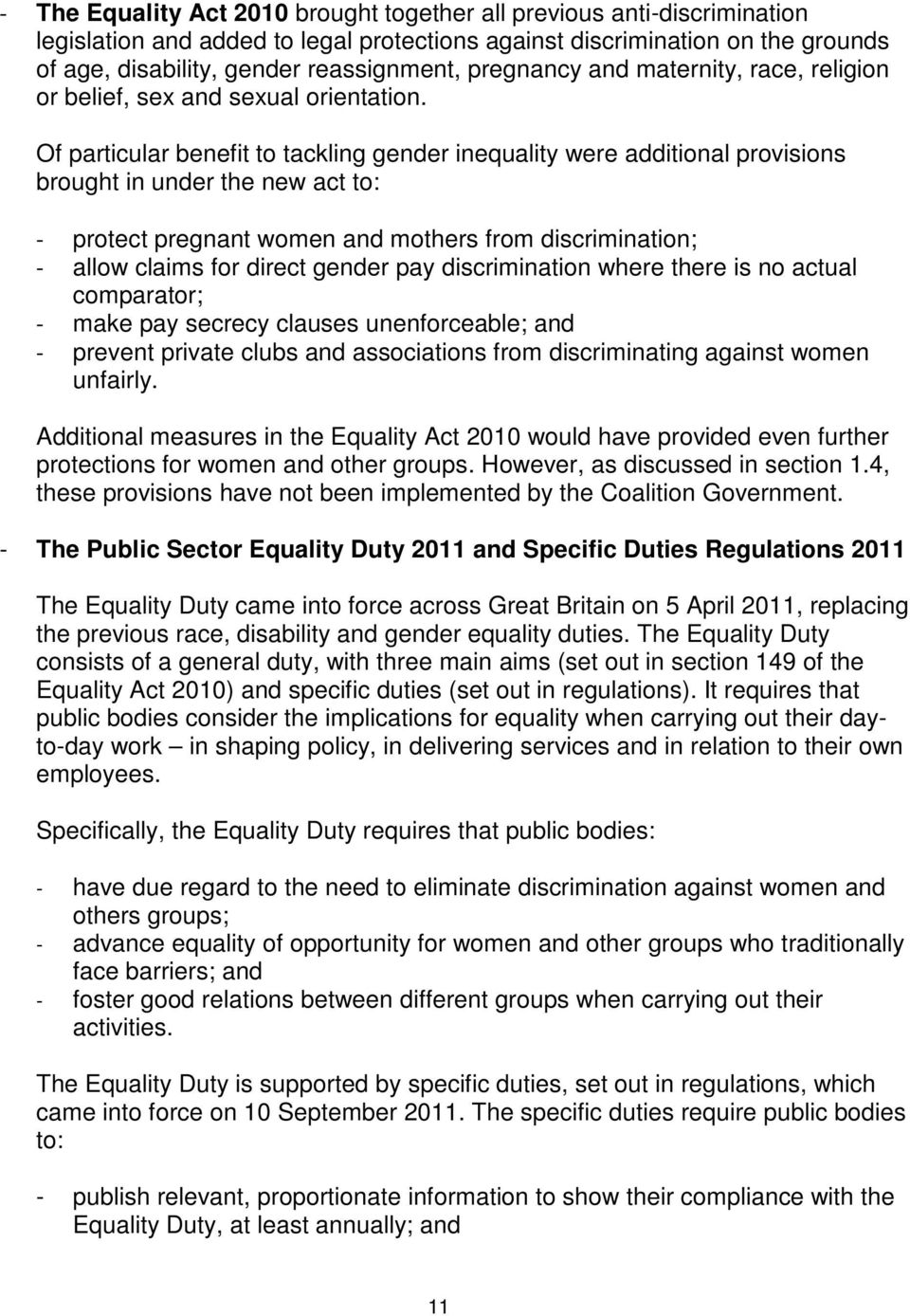 Of particular benefit to tackling gender inequality were additional provisions brought in under the new act to: - protect pregnant women and mothers from discrimination; - allow claims for direct