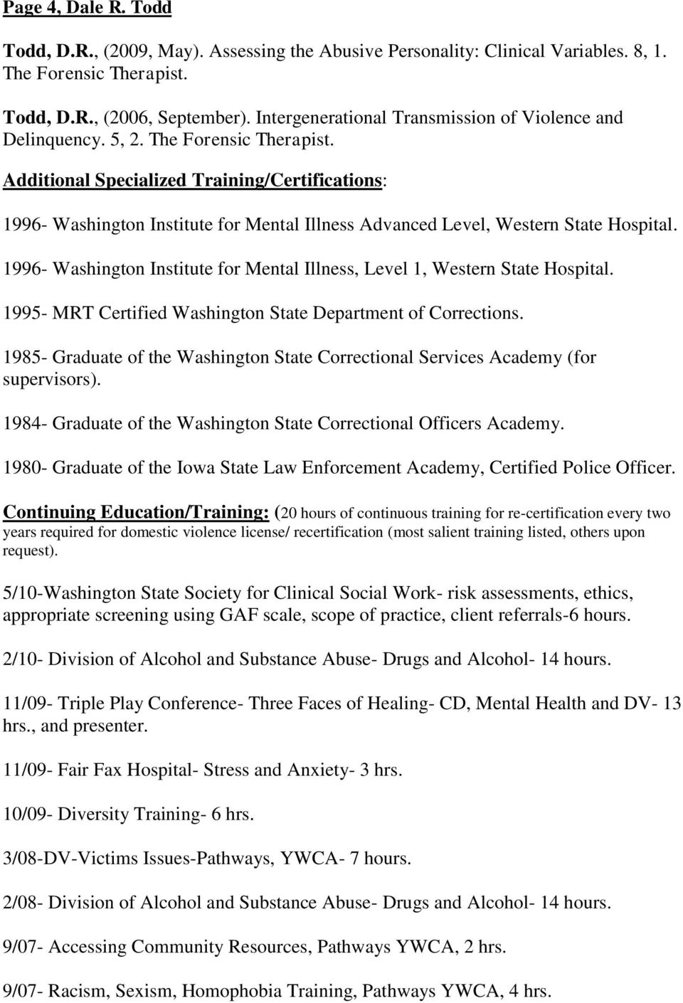 Additional Specialized Training/Certifications: 1996- Washington Institute for Mental Illness Advanced Level, Western State Hospital.