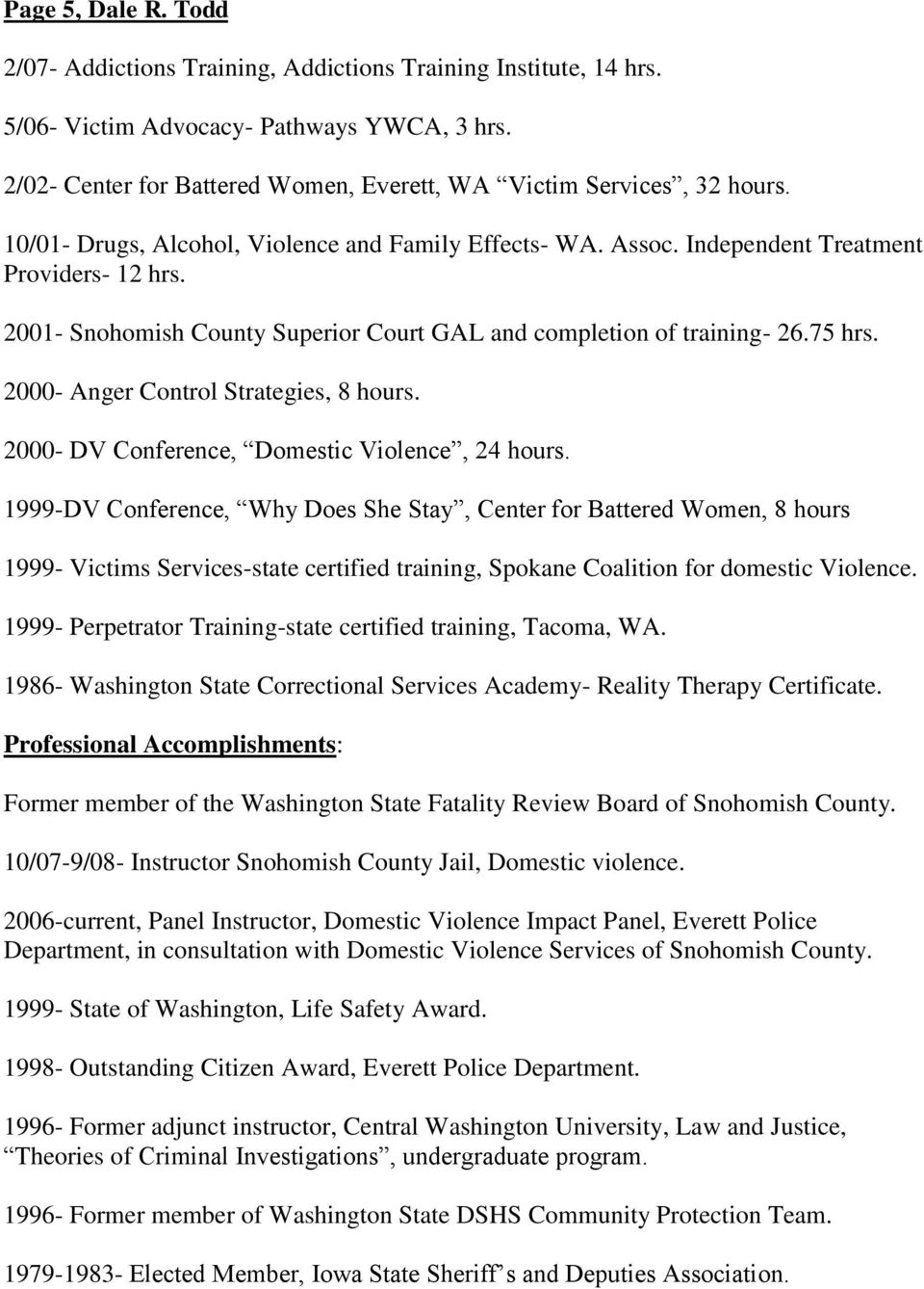 2001- Snohomish County Superior Court GAL and completion of training- 26.75 hrs. 2000- Anger Control Strategies, 8 hours. 2000- DV Conference, Domestic Violence, 24 hours.