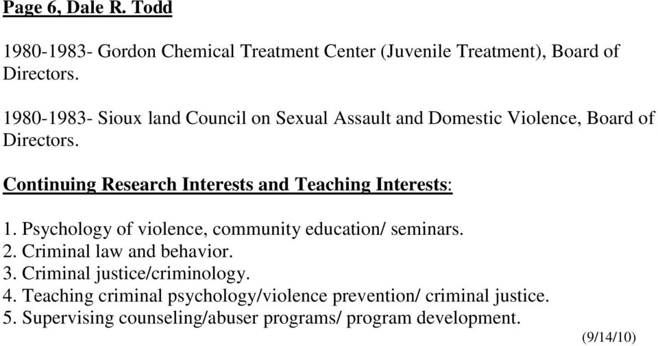 Continuing Research Interests and Teaching Interests: 1. Psychology of violence, community education/ seminars. 2.