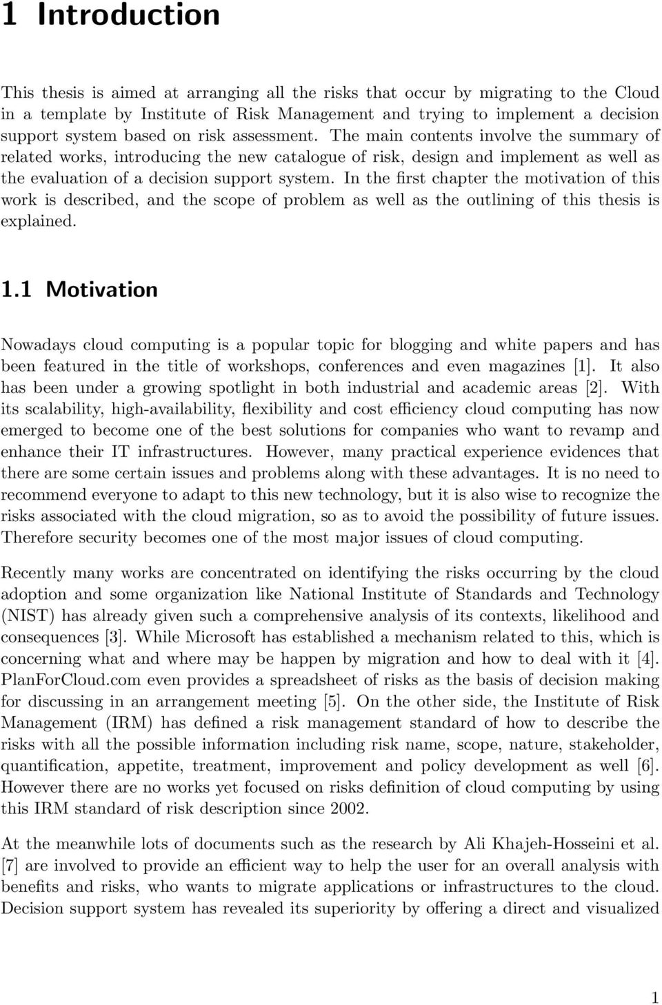 In the first chapter the motivation of this work is described, and the scope of problem as well as the outlining of this thesis is explained. 1.