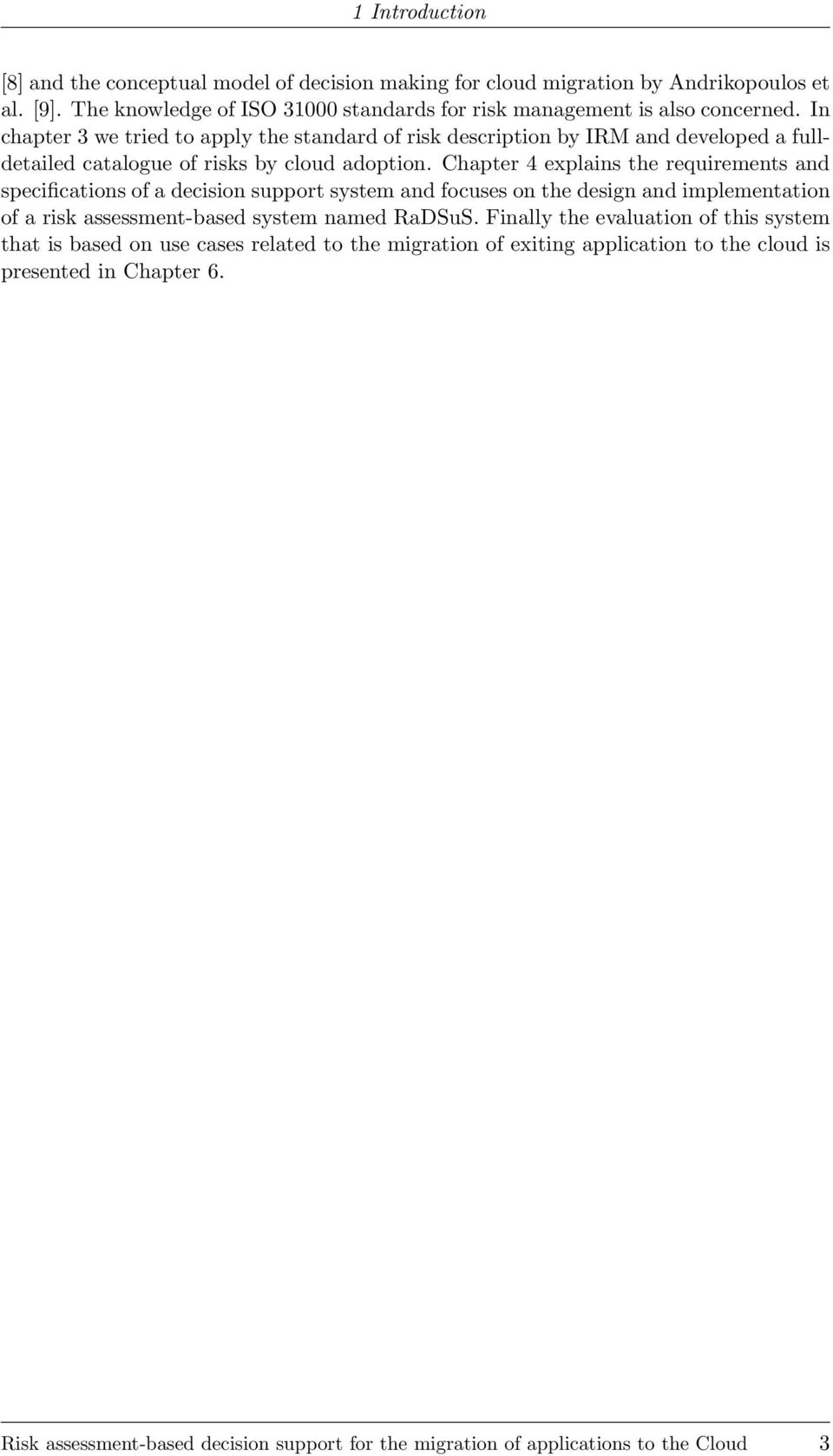 In chapter 3 we tried to apply the standard of risk description by IRM and developed a fulldetailed catalogue of risks by cloud adoption.