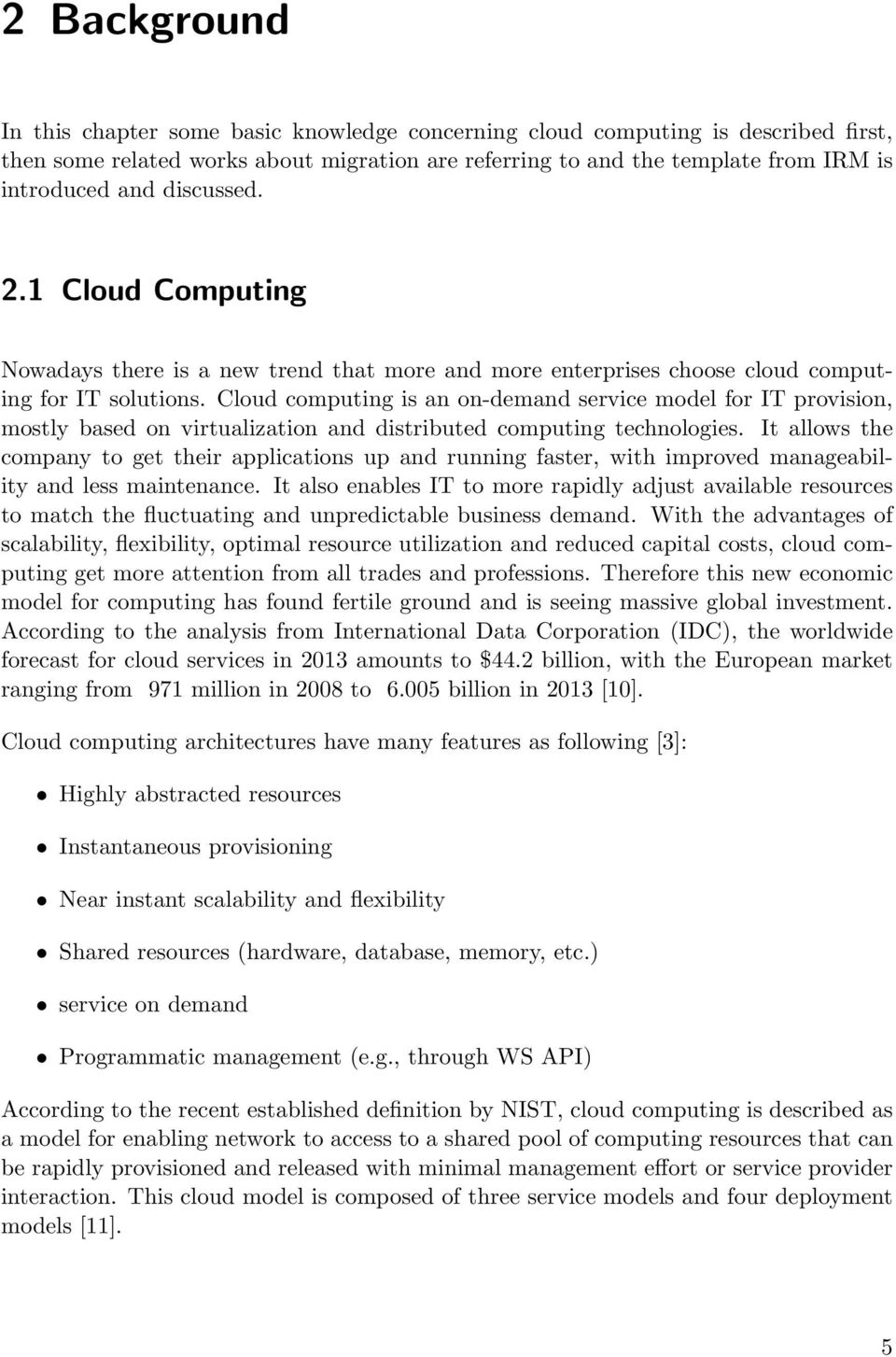 Cloud computing is an on-demand service model for IT provision, mostly based on virtualization and distributed computing technologies.