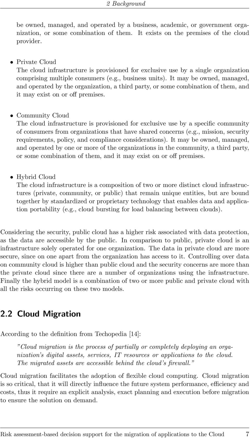 It may be owned, managed, and operated by the organization, a third party, or some combination of them, and it may exist on or off premises.