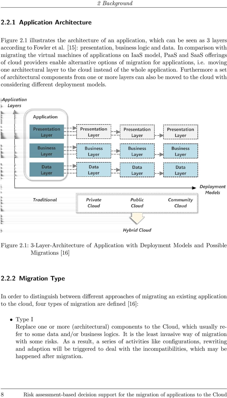 In comparison with migrating the virtual machines of applications on IaaS model, PaaS and SaaS offerings of cloud providers enable alternative options of migration for applications, i.e. moving one architectural layer to the cloud instead of the whole application.