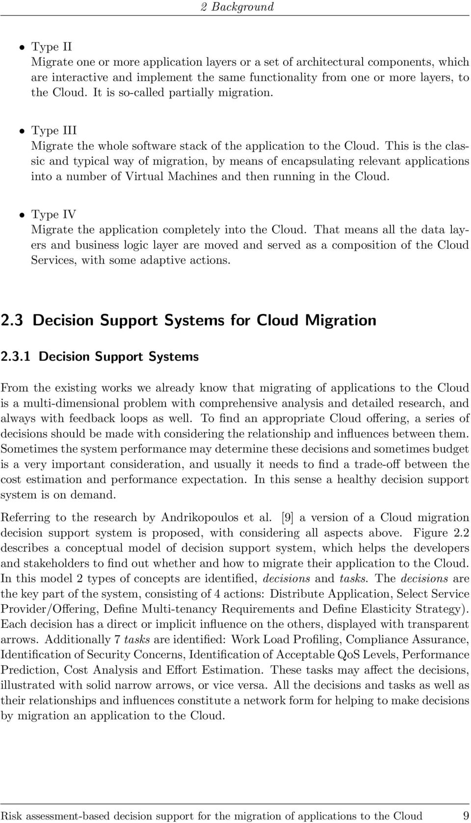 This is the classic and typical way of migration, by means of encapsulating relevant applications into a number of Virtual Machines and then running in the Cloud.