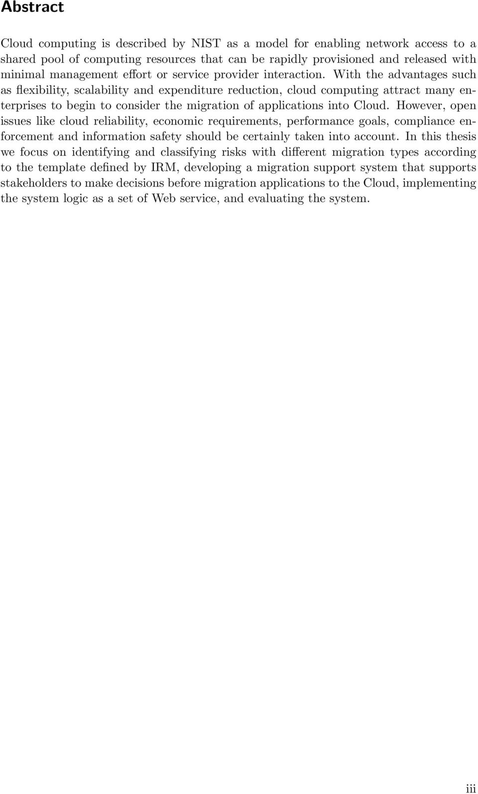 With the advantages such as flexibility, scalability and expenditure reduction, cloud computing attract many enterprises to begin to consider the migration of applications into Cloud.