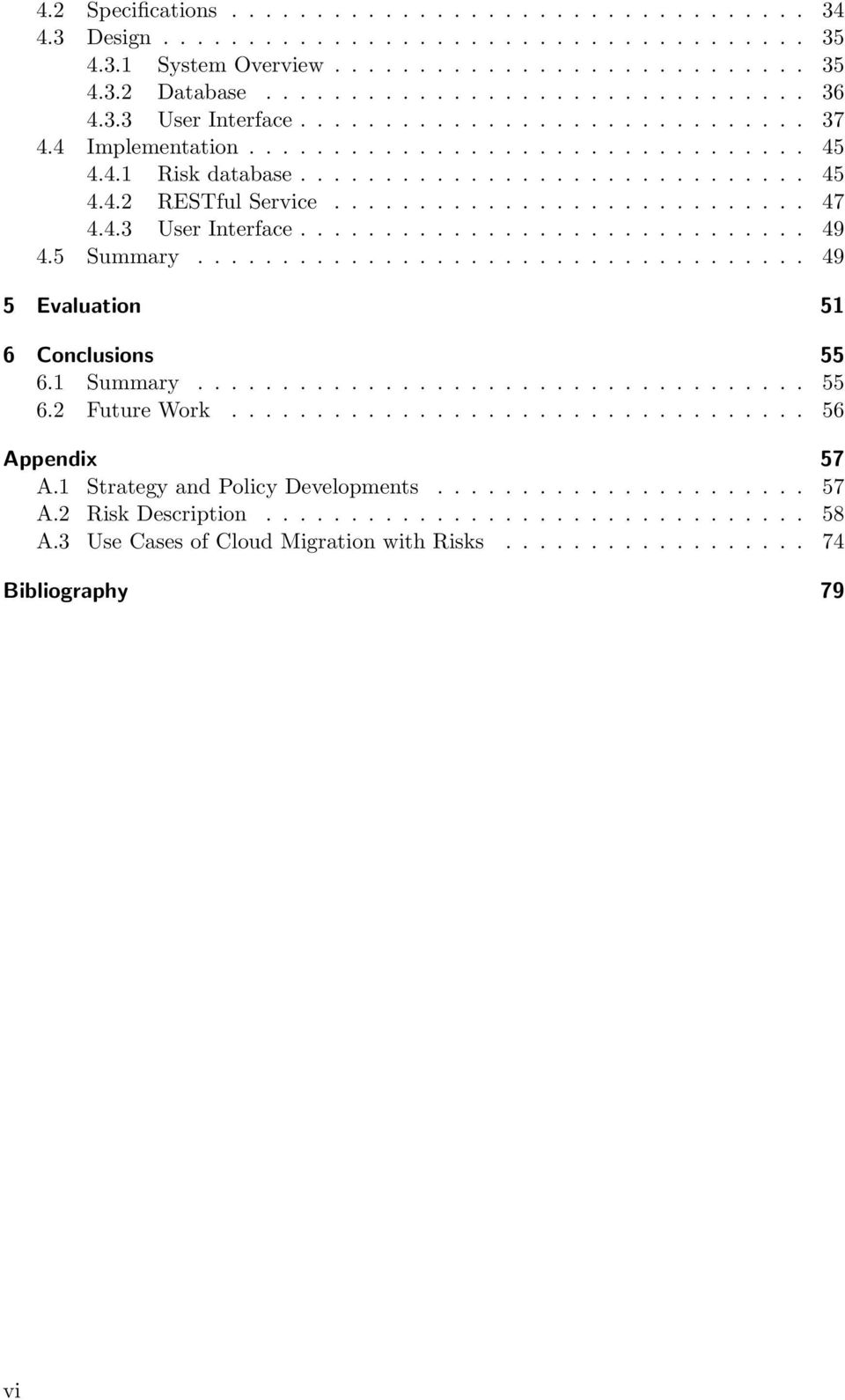 4.3 User Interface.............................. 49 4.5 Summary.................................... 49 5 Evaluation 51 6 Conclusions 55 6.1 Summary.................................... 55 6.2 Future Work.