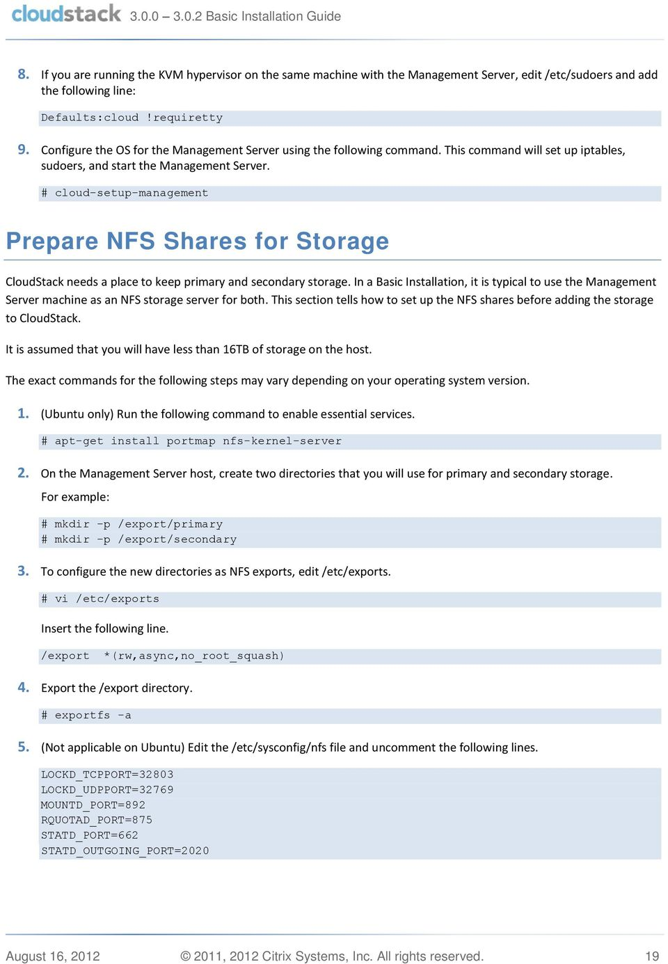 # cloud-setup-management Prepare NFS Shares for Storage CloudStack needs a place to keep primary and secondary storage.