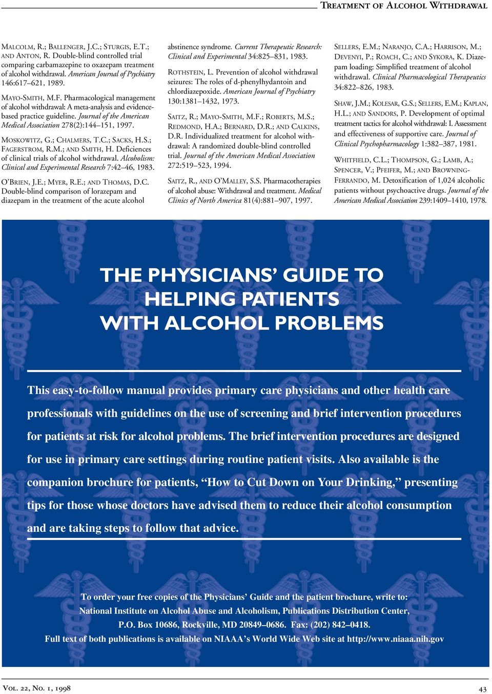Journal of the American Medical Association 278(2):144 151, 1997. MOSKOWITZ, G.; CHALMERS, T.C.; SACKS, H.S.; FAGERSTROM, R.M.; AND SMITH, H. Deficiences of clinical trials of alcohol withdrawal.
