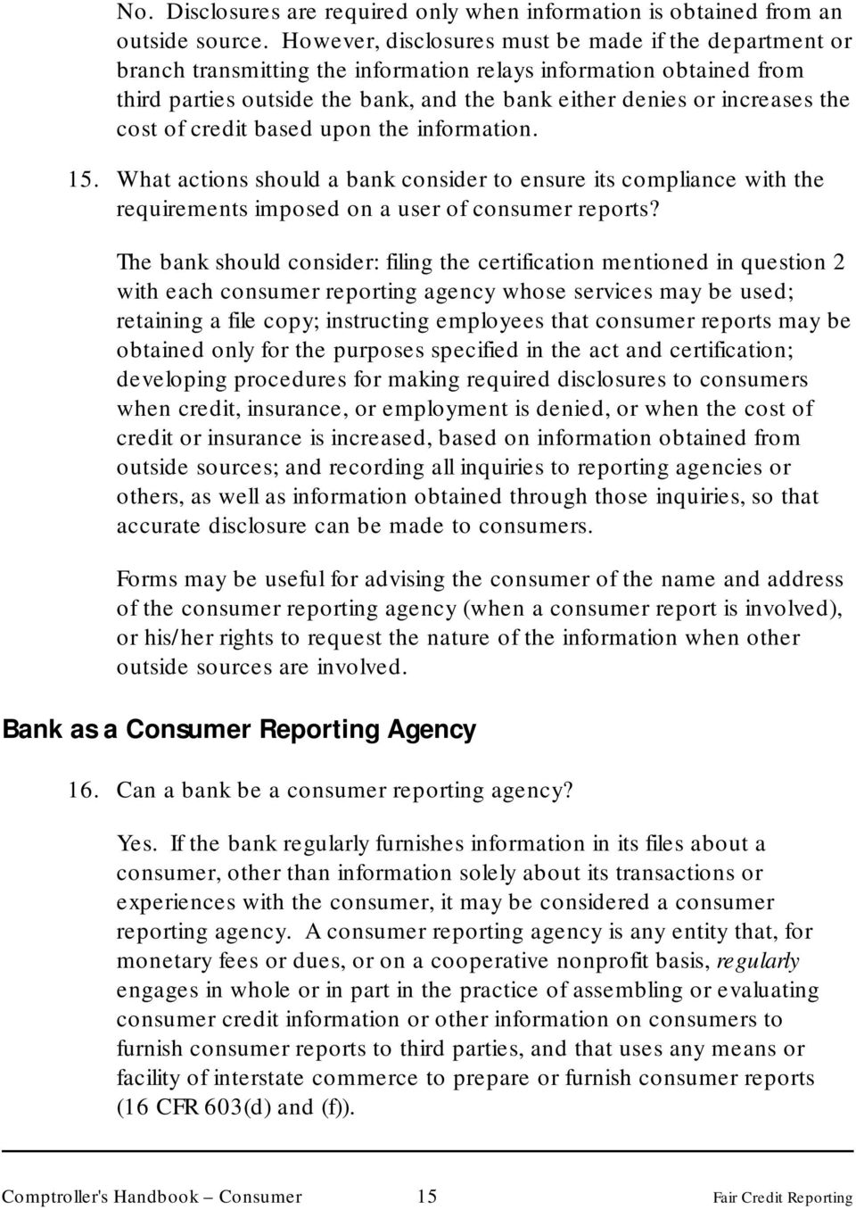 cost of credit based upon the information. 15. What actions should a bank consider to ensure its compliance with the requirements imposed on a user of consumer reports?
