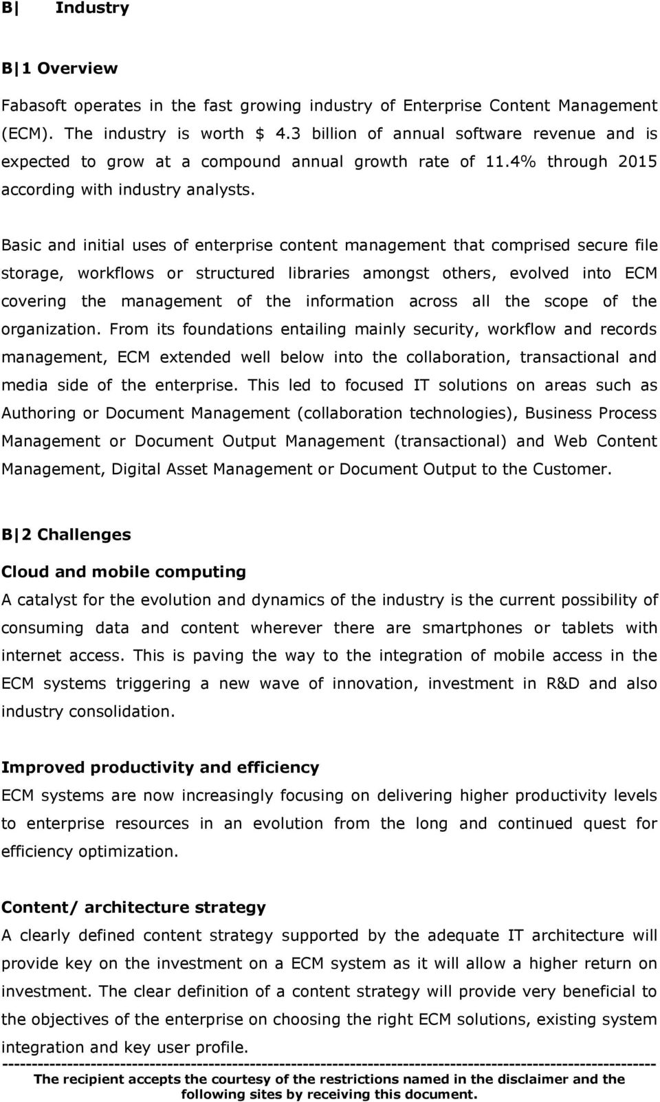 Basic and initial uses of enterprise content management that comprised secure file storage, workflows or structured libraries amongst others, evolved into ECM covering the management of the