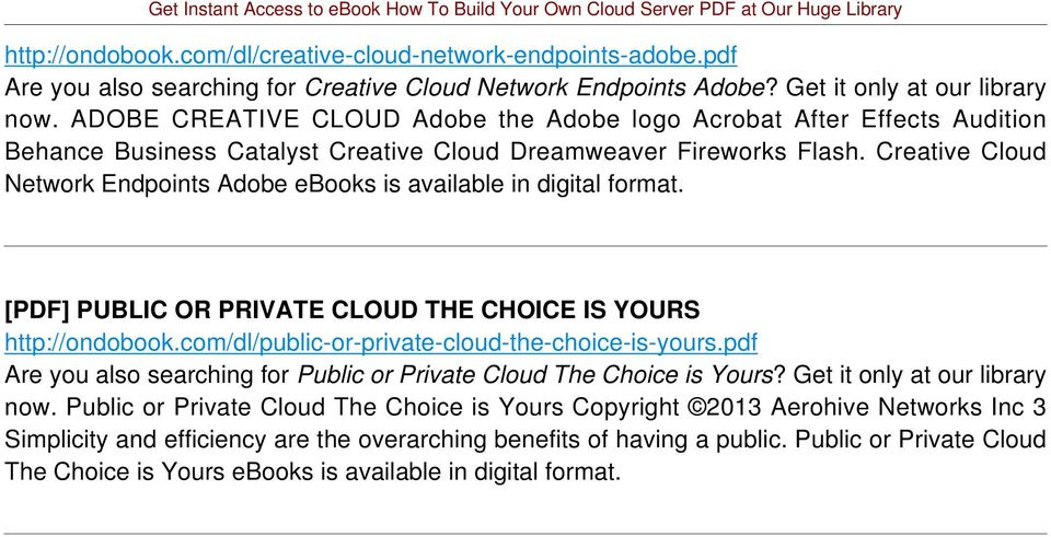 Creative Cloud Network Endpoints Adobe ebooks is available in digital format. [PDF] PUBLIC OR PRIVATE CLOUD THE CHOICE IS YOURS http://ondobook.com/dl/public-or-private-cloud-the-choice-is-yours.