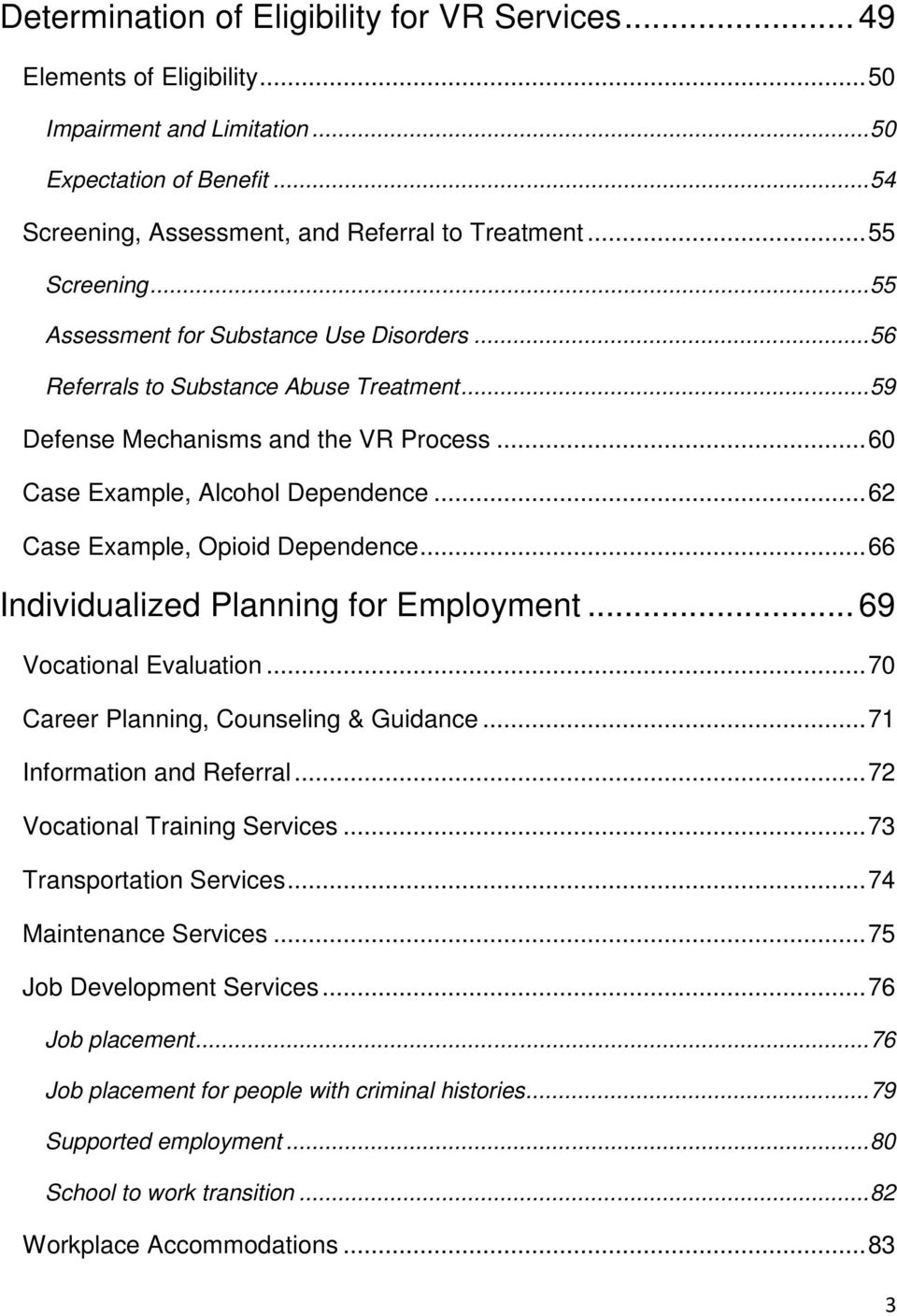 .. 62 Case Example, Opioid Dependence... 66 Individualized Planning for Employment... 69 Vocational Evaluation... 70 Career Planning, Counseling & Guidance... 71 Information and Referral.