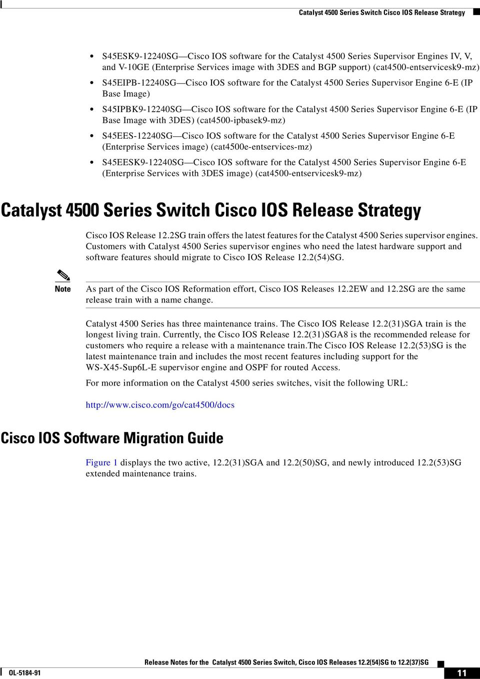 Series Supervisor Engine 6-E (IP Base Image with 3DES) (cat4500-ipbasek9-mz) S45EES-12240SG Cisco IOS software for the Catalyst 4500 Series Supervisor Engine 6-E (Enterprise Services image)
