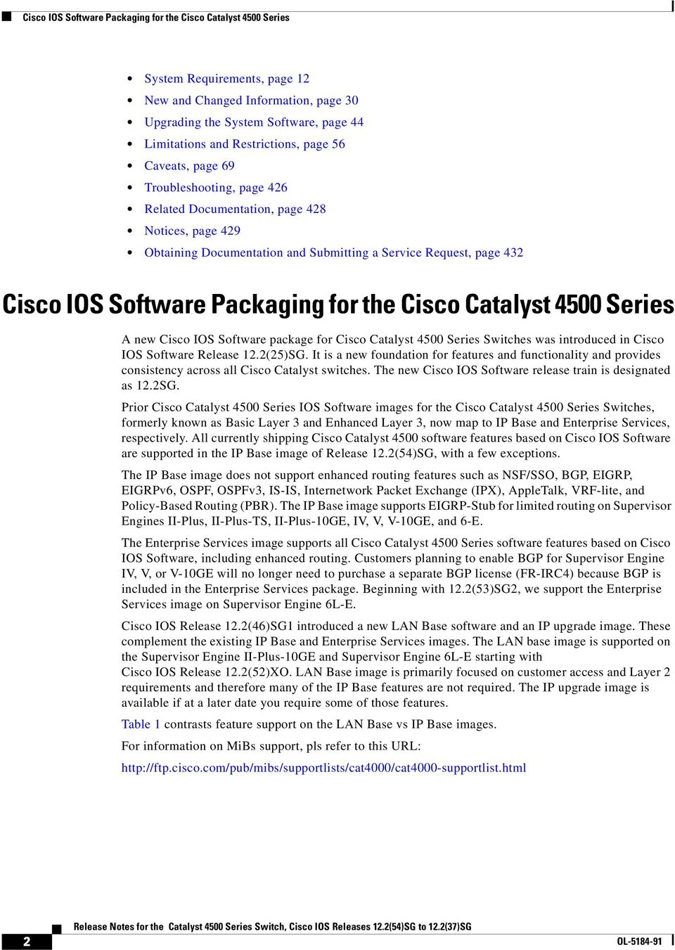 for the Cisco Catalyst 4500 Series A new Cisco IOS Software package for Cisco Catalyst 4500 Series Switches was introduced in Cisco IOS Software Release 12.2(25)SG.