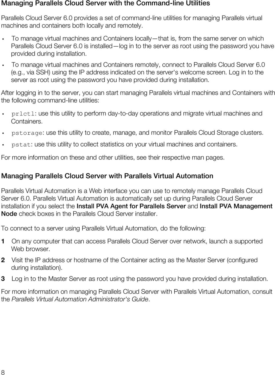To manage virtual machines and Containers locally that is, from the same server on which Parallels Cloud Server 6.