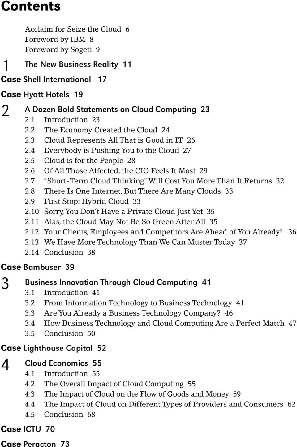 6 Of All Those Affected, the CIO Feels It Most 29 2.7 Short-Term Cloud Thinking Will Cost You More Than It Returns 32 2.8 There Is One Internet, But There Are Many Clouds 33 2.