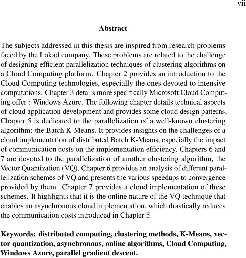 Chapter 2 provides an introduction to the Cloud Computing technologies, especially the ones devoted to intensive computations.